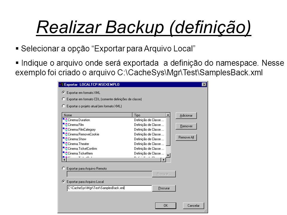 """Realizar Backup (definição)  Selecionar a opção """"Exportar para Arquivo Local""""  Indique o arquivo onde será exportada a definição do namespace. Nesse"""