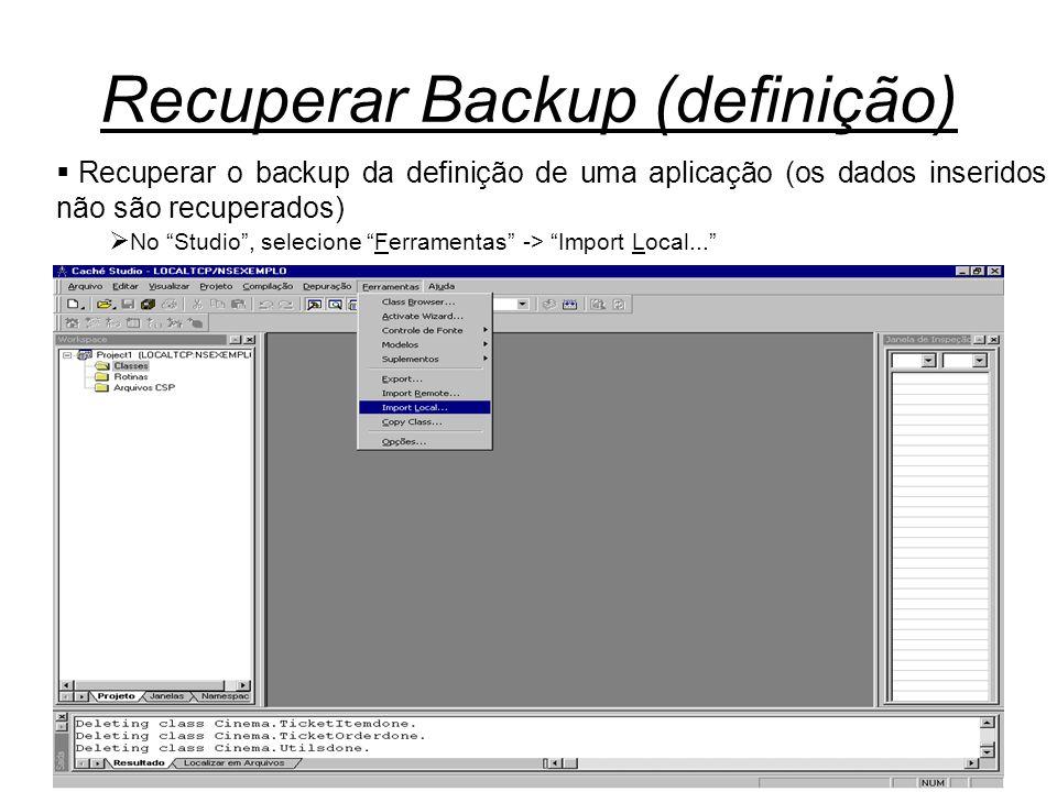 """Recuperar Backup (definição)  Recuperar o backup da definição de uma aplicação (os dados inseridos não são recuperados)  No """"Studio"""", selecione """"Fer"""