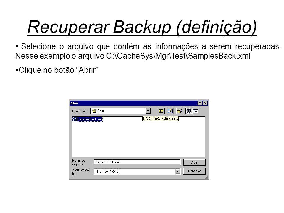 Recuperar Backup (definição)  Selecione o arquivo que contém as informações a serem recuperadas. Nesse exemplo o arquivo C:\CacheSys\Mgr\Test\Samples