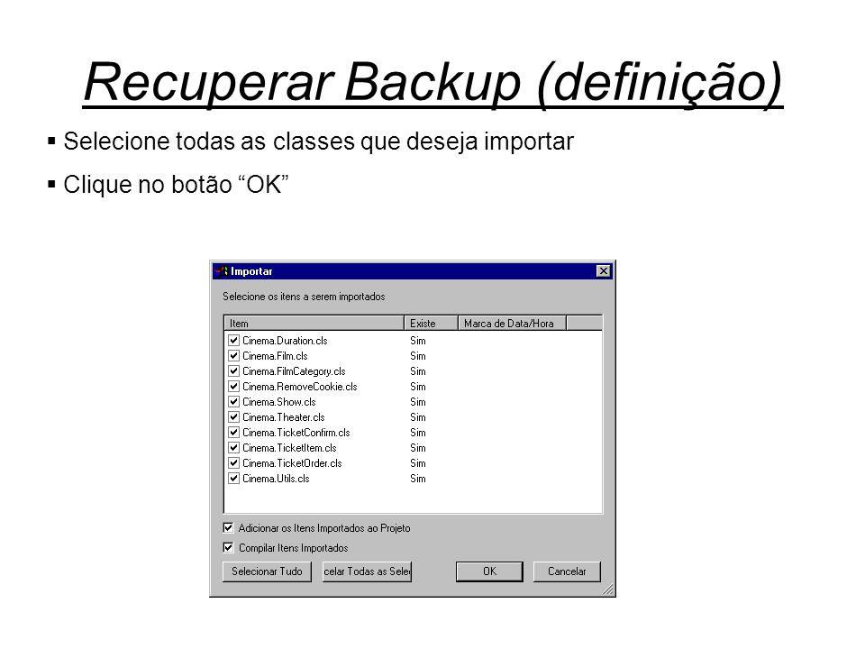 """Recuperar Backup (definição)  Selecione todas as classes que deseja importar  Clique no botão """"OK"""""""