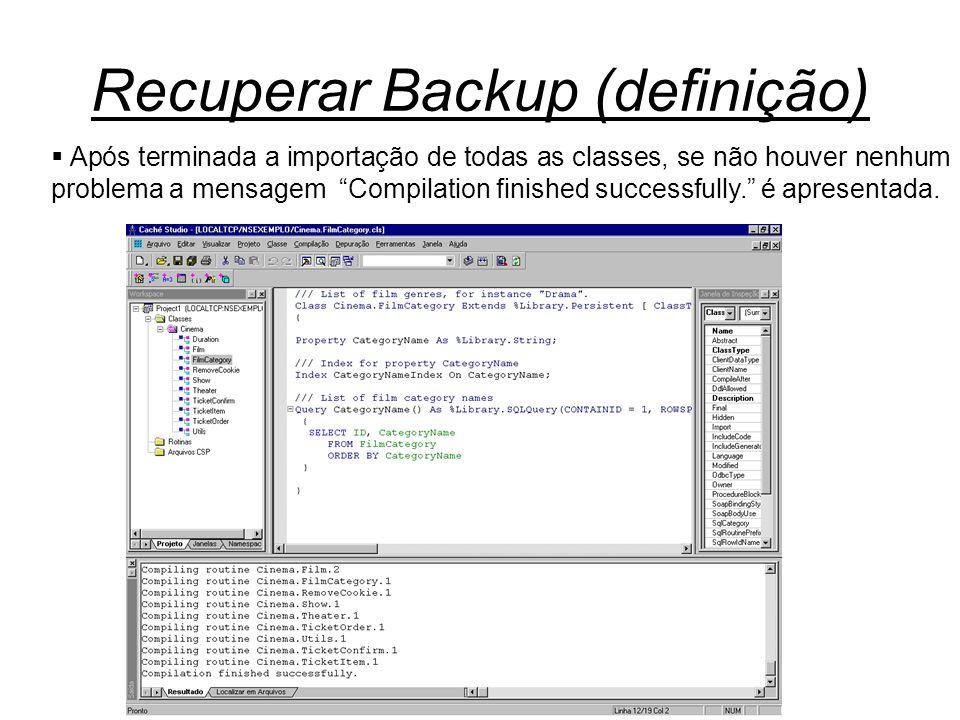 Recuperar Backup (definição)  Após terminada a importação de todas as classes, se não houver nenhum problema a mensagem Compilation finished successfully. é apresentada.