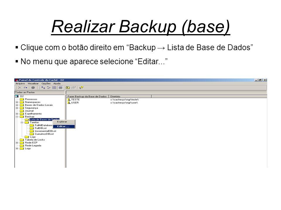 """Realizar Backup (base)  Clique com o botão direito em """"Backup → Lista de Base de Dados""""  No menu que aparece selecione """"Editar..."""""""