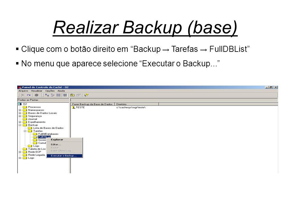 """Realizar Backup (base)  Clique com o botão direito em """"Backup → Tarefas → FullDBList""""  No menu que aparece selecione """"Executar o Backup..."""""""