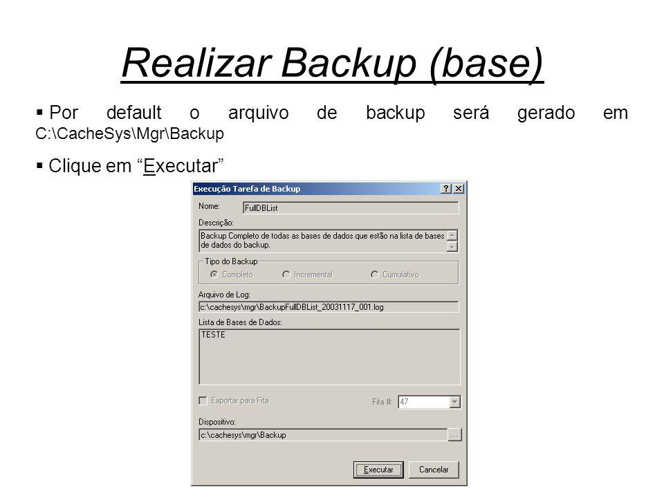 """Realizar Backup (base)  Por default o arquivo de backup será gerado em C:\CacheSys\Mgr\Backup  Clique em """"Executar"""""""