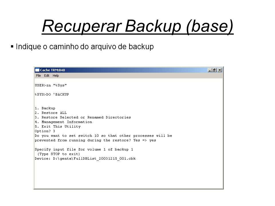 Recuperar Backup (base)  Indique o caminho do arquivo de backup