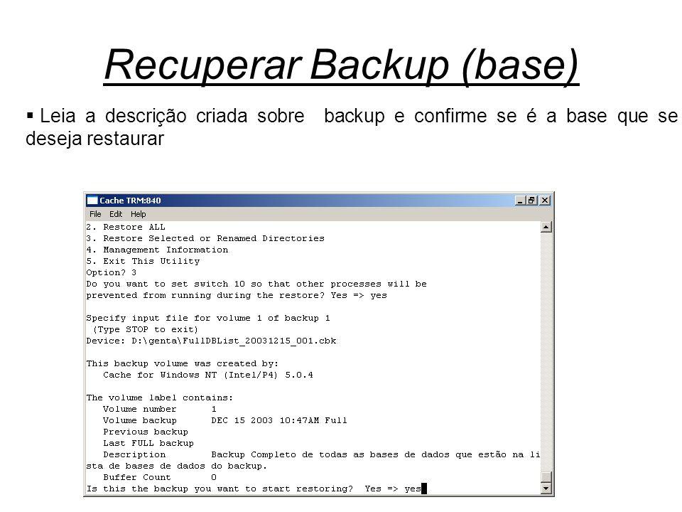 Recuperar Backup (base)  Leia a descrição criada sobre backup e confirme se é a base que se deseja restaurar