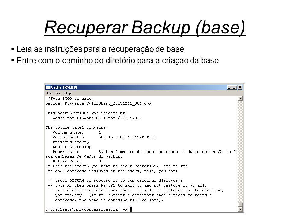 Recuperar Backup (base)  Leia as instruções para a recuperação de base  Entre com o caminho do diretório para a criação da base