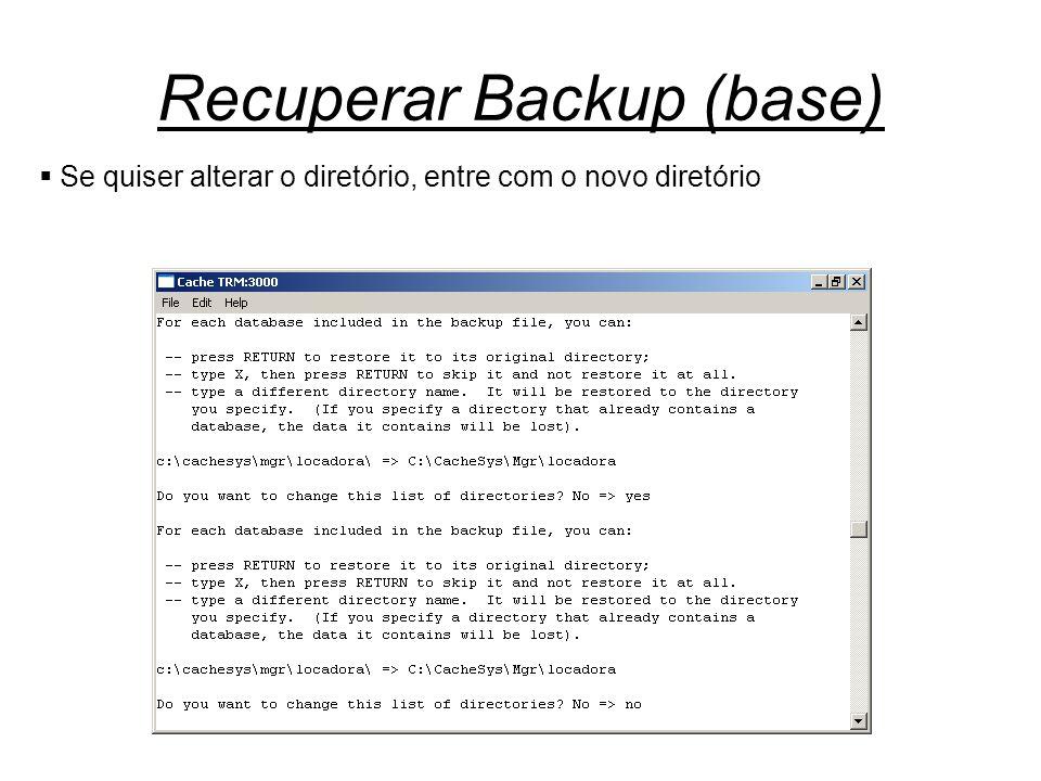 Recuperar Backup (base)  Se quiser alterar o diretório, entre com o novo diretório