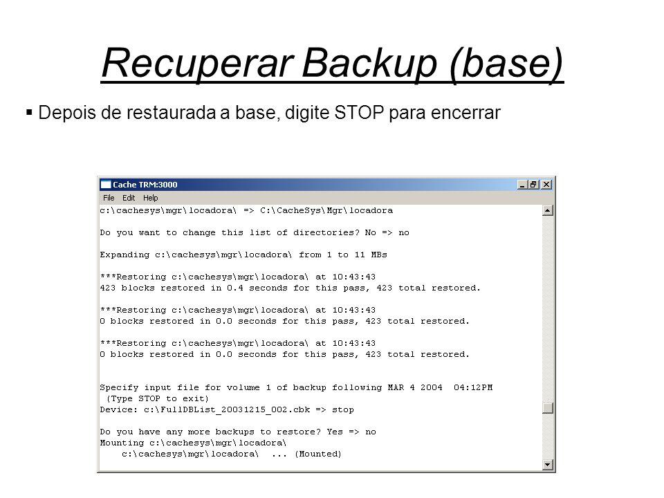 Recuperar Backup (base)  Depois de restaurada a base, digite STOP para encerrar