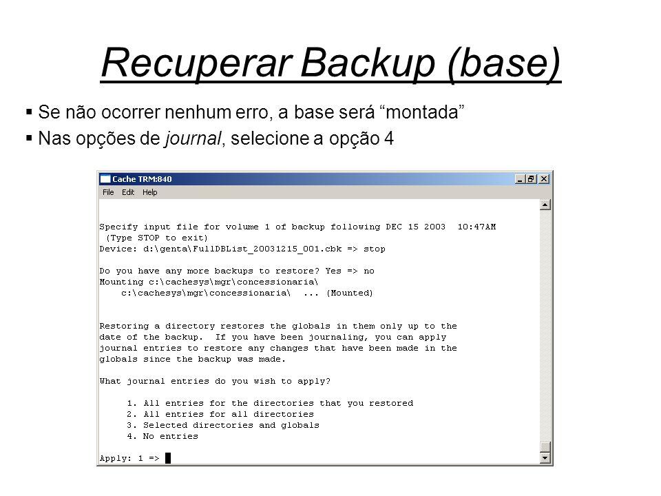 """Recuperar Backup (base)  Se não ocorrer nenhum erro, a base será """"montada""""  Nas opções de journal, selecione a opção 4"""