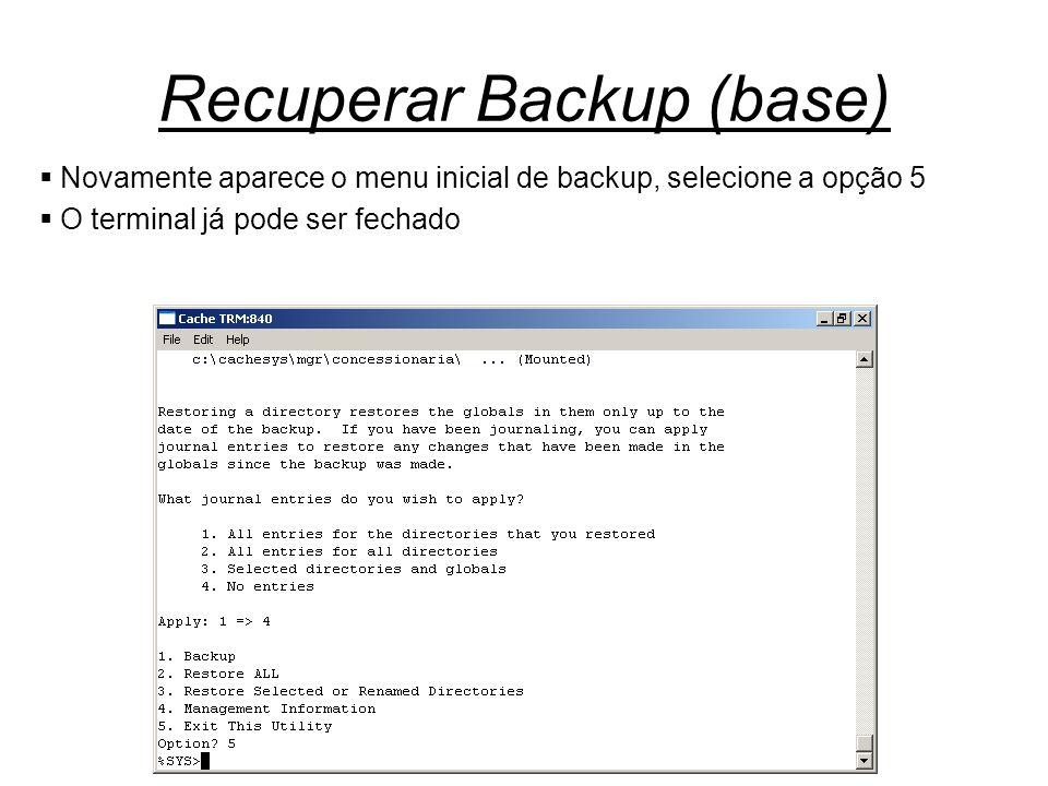 Recuperar Backup (base)  Novamente aparece o menu inicial de backup, selecione a opção 5  O terminal já pode ser fechado