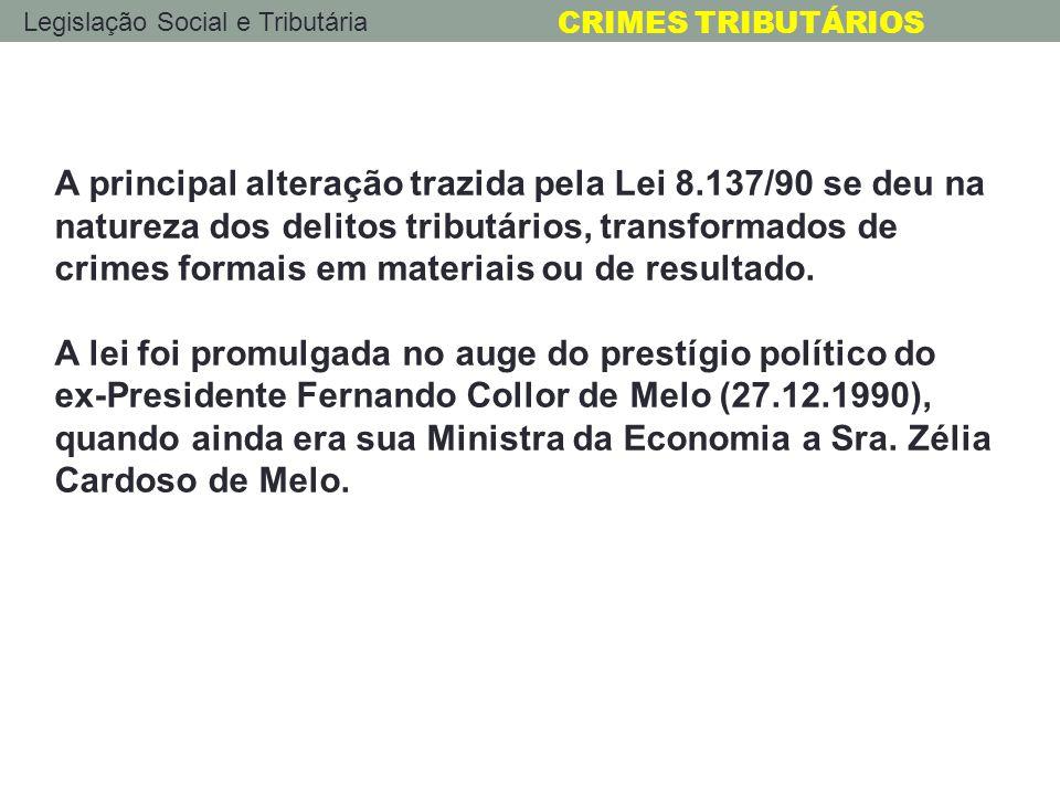 Legislação Social e Tributária CRIMES TRIBUTÁRIOS A principal alteração trazida pela Lei 8.137/90 se deu na natureza dos delitos tributários, transfor