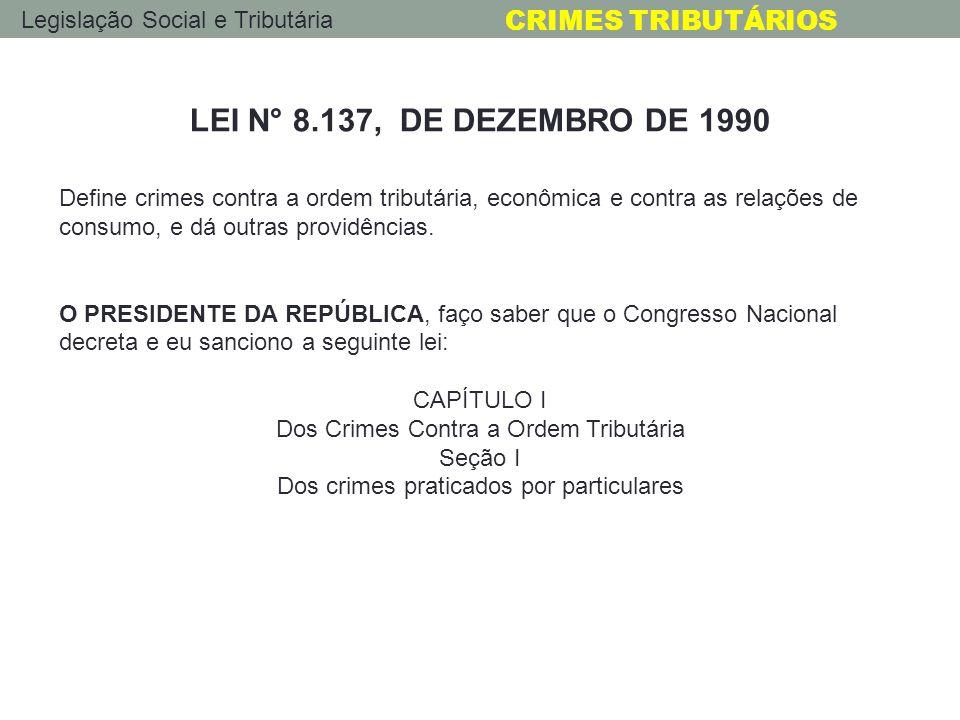 Legislação Social e Tributária CRIMES TRIBUTÁRIOS LEI N° 8.137, DE DEZEMBRO DE 1990 Define crimes contra a ordem tributária, econômica e contra as rel