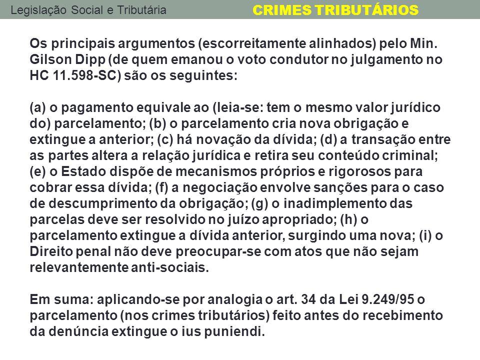 Legislação Social e Tributária CRIMES TRIBUTÁRIOS Os principais argumentos (escorreitamente alinhados) pelo Min. Gilson Dipp (de quem emanou o voto co