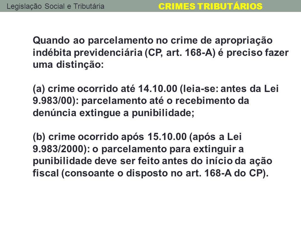 Legislação Social e Tributária CRIMES TRIBUTÁRIOS Quando ao parcelamento no crime de apropriação indébita previdenciária (CP, art. 168-A) é preciso fa