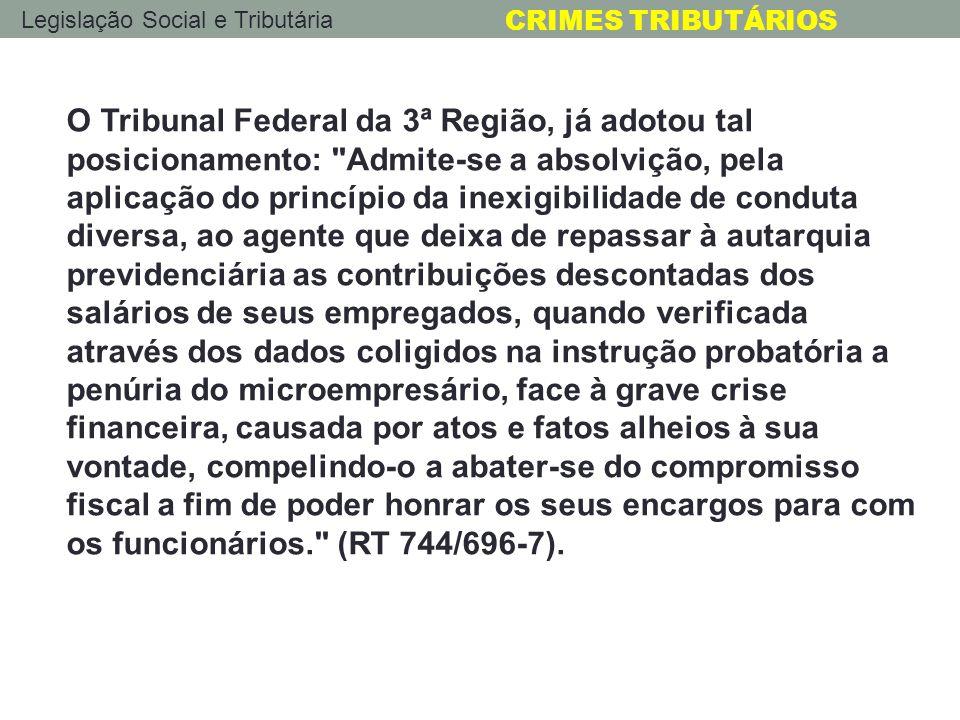 Legislação Social e Tributária CRIMES TRIBUTÁRIOS O Tribunal Federal da 3ª Região, já adotou tal posicionamento: