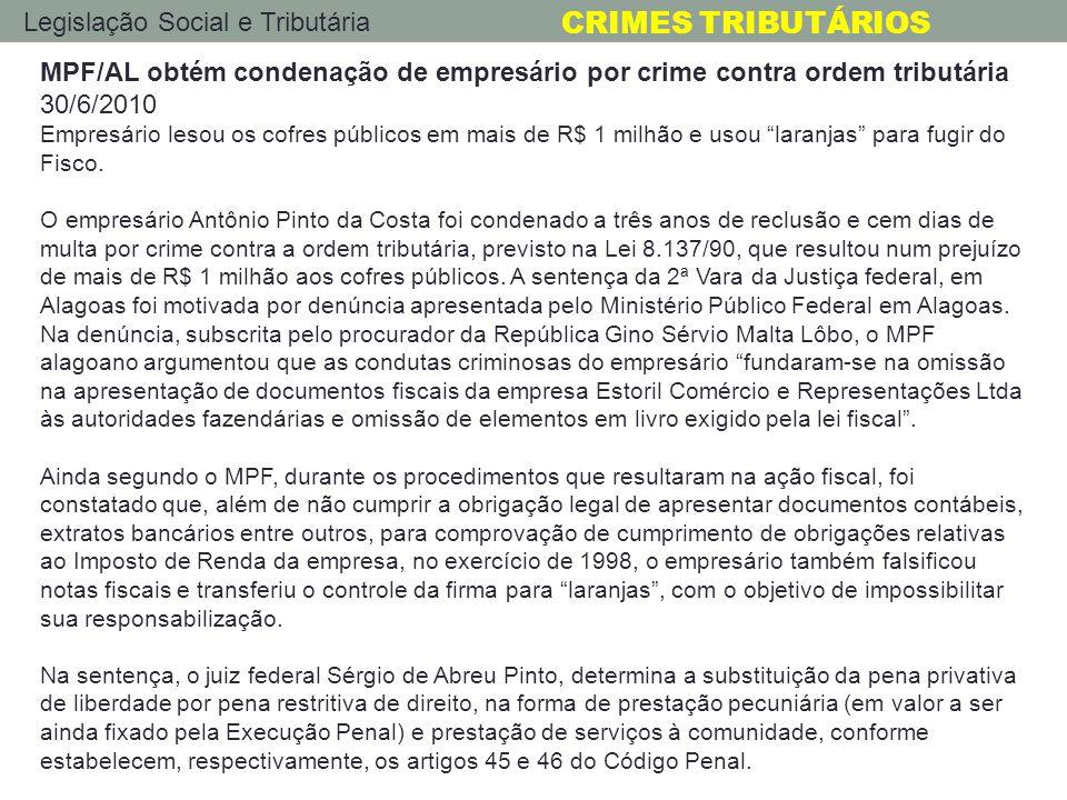 Legislação Social e Tributária CRIMES TRIBUTÁRIOS MPF/AL obtém condenação de empresário por crime contra ordem tributária 30/6/2010 Empresário lesou o