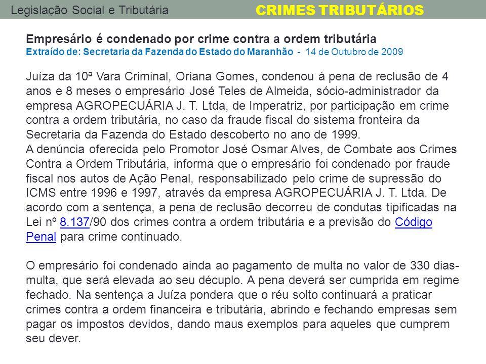 Legislação Social e Tributária CRIMES TRIBUTÁRIOS Empresário é condenado por crime contra a ordem tributária Extraído de: Secretaria da Fazenda do Est