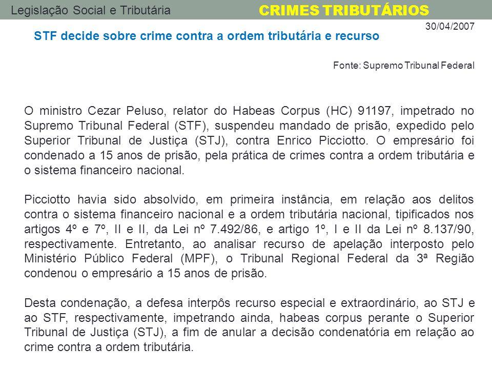 Legislação Social e Tributária CRIMES TRIBUTÁRIOS 30/04/2007 Fonte: Supremo Tribunal Federal O ministro Cezar Peluso, relator do Habeas Corpus (HC) 91