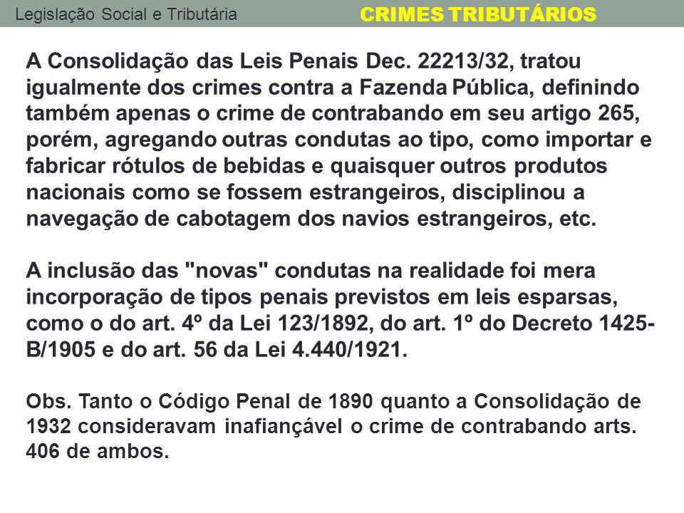 Legislação Social e Tributária CRIMES TRIBUTÁRIOS A Consolidação das Leis Penais Dec. 22213/32, tratou igualmente dos crimes contra a Fazenda Pública,