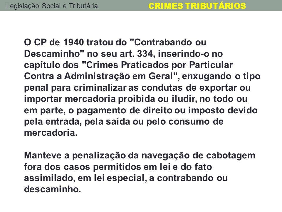 Legislação Social e Tributária CRIMES TRIBUTÁRIOS Devido à crescente complexidade da legislação e quantidade de dispositivos penais-tributários distribuídos em leis esparsas (ex.
