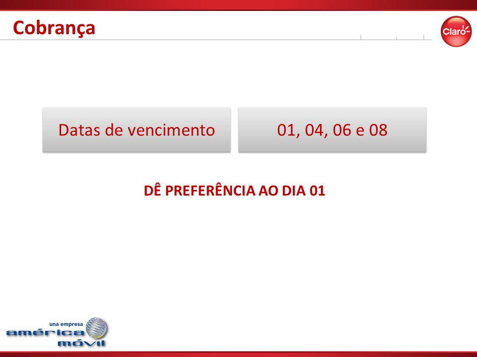Datas de vencimento DÊ PREFERÊNCIA AO DIA 01 Cobrança 01, 04, 06 e 08