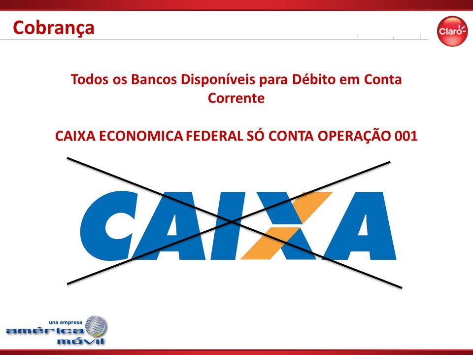 Todos os Bancos Disponíveis para Débito em Conta Corrente CAIXA ECONOMICA FEDERAL SÓ CONTA OPERAÇÃO 001 Cobrança