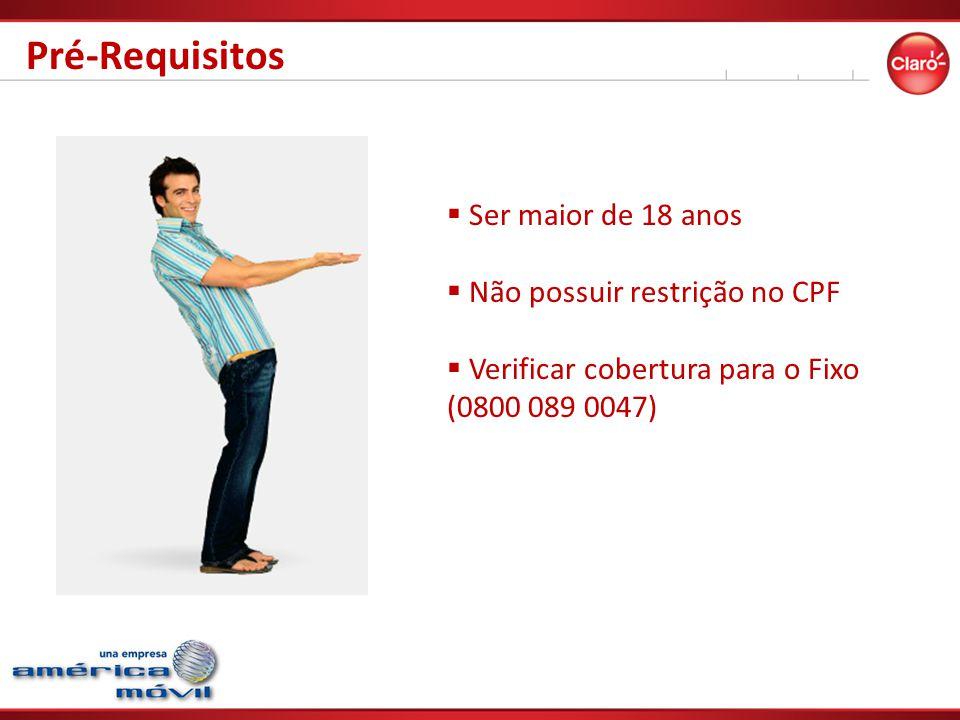  Ser maior de 18 anos  Não possuir restrição no CPF  Verificar cobertura para o Fixo (0800 089 0047) Pré-Requisitos