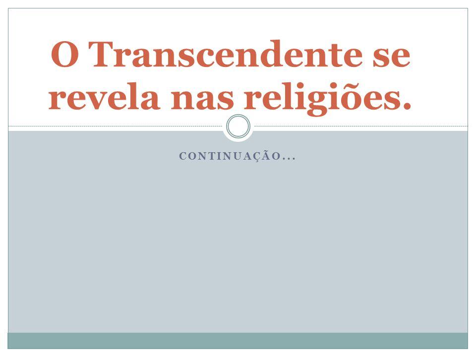 CONTINUAÇÃO... O Transcendente se revela nas religiões.