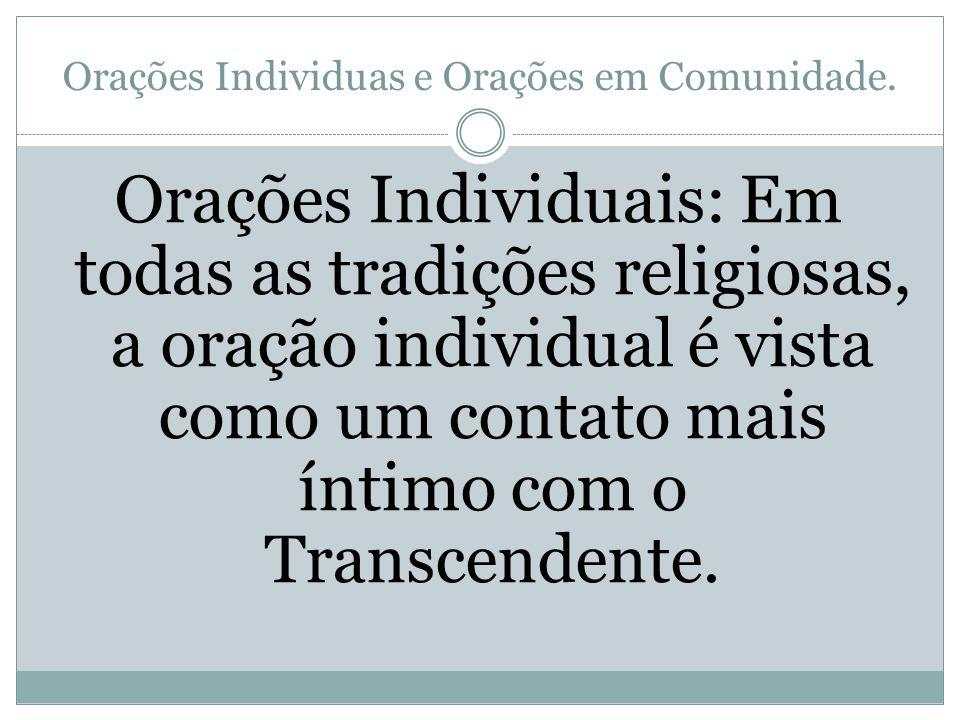 Orações Individuas e Orações em Comunidade. Orações Individuais: Em todas as tradições religiosas, a oração individual é vista como um contato mais ín