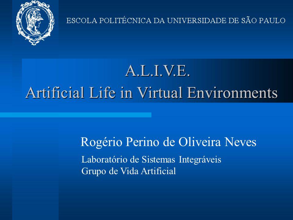 Artificial Life in Virtual Environments Rogério Perino de Oliveira Neves Laboratório de Sistemas Integráveis Grupo de Vida Artificial A.L.I.V.E.
