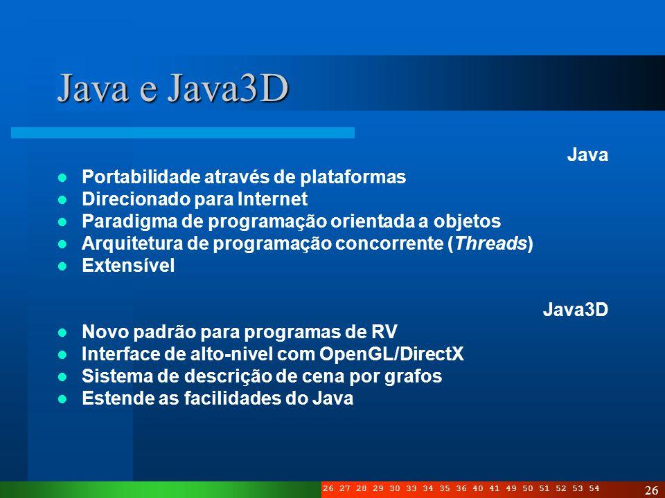 3 4 5 6 7 8 10 11 12 13 14 15 16 17 19 20 21 22 23 24 25 26 27 28 29 30 33 34 35 36 40 41 49 50 51 52 53 54 26 Java e Java3D Java Portabilidade atravé