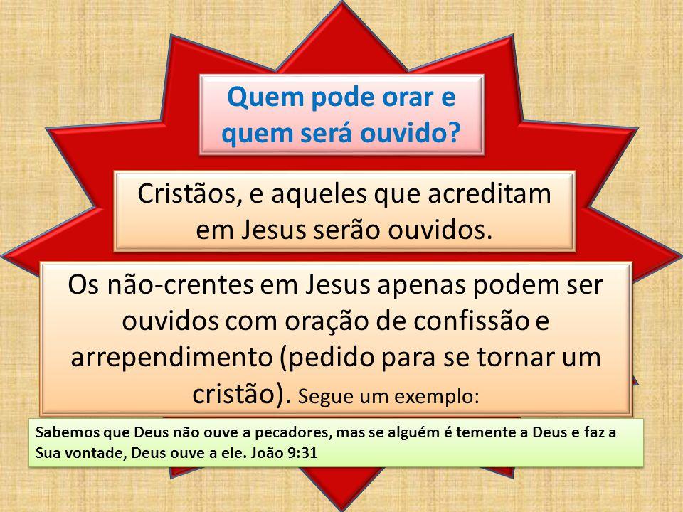 Quem pode orar e quem será ouvido.Cristãos, e aqueles que acreditam em Jesus serão ouvidos.