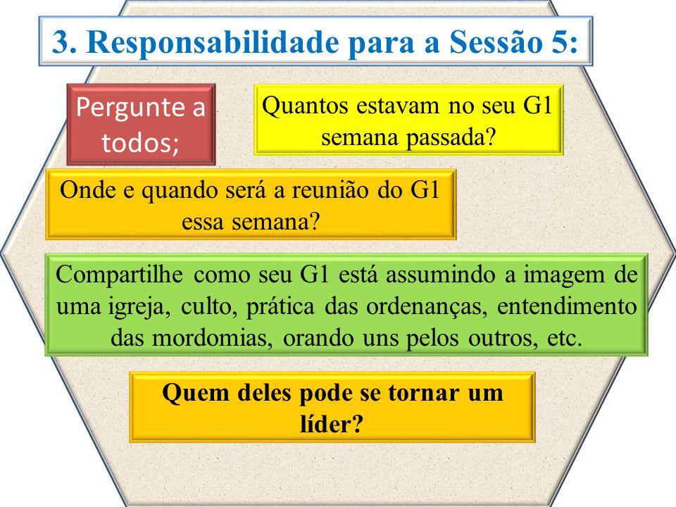 3.Responsabilidade para a Sessão 5: Quantos estavam no seu G1 semana passada.