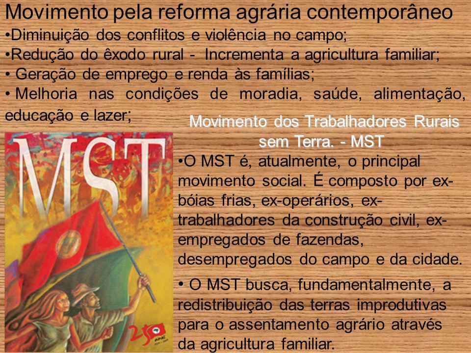 Movimento pela reforma agrária contemporâneo Diminuição dos conflitos e violência no campo; Redução do êxodo rural - Incrementa a agricultura familiar