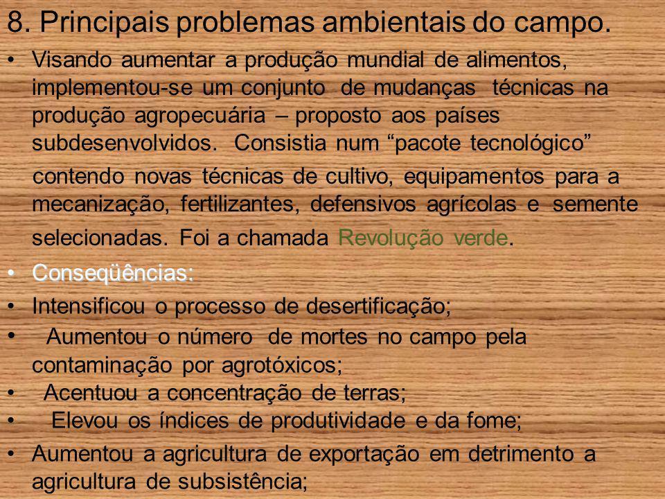 8. Principais problemas ambientais do campo. Visando aumentar a produção mundial de alimentos, implementou-se um conjunto de mudanças técnicas na prod