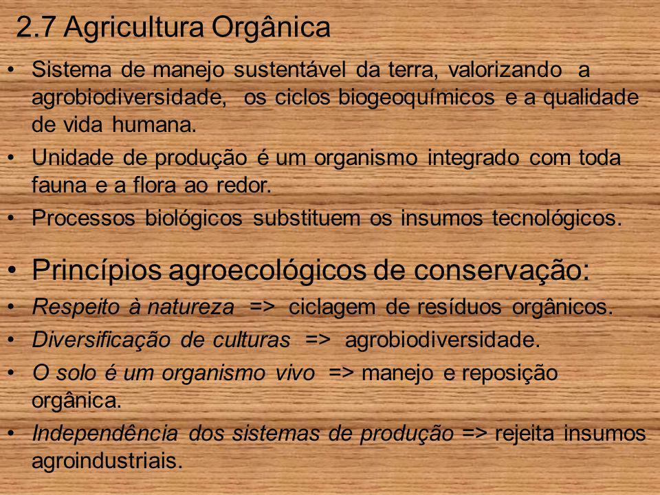 2.7 Agricultura Orgânica Sistema de manejo sustentável da terra, valorizando a agrobiodiversidade, os ciclos biogeoquímicos e a qualidade de vida humana.