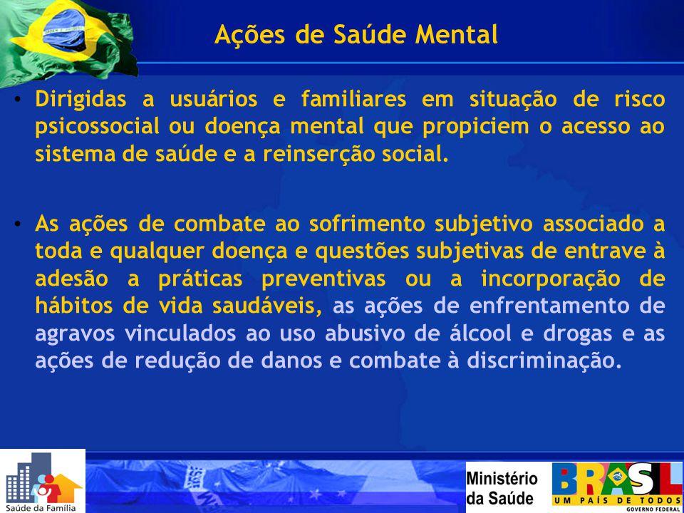 Dirigidas a usuários e familiares em situação de risco psicossocial ou doença mental que propiciem o acesso ao sistema de saúde e a reinserção social.