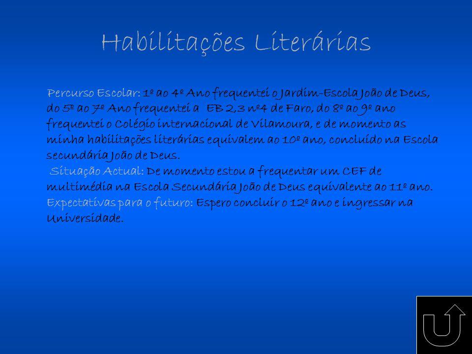 Habilitações Literárias Percurso Escolar: 1º ao 4º Ano frequentei o Jardim-Escola João de Deus, do 5º ao 7º Ano frequentei a EB 2,3 nº4 de Faro, do 8º