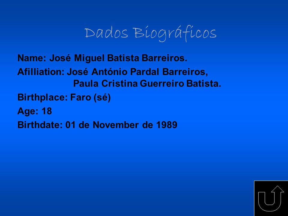 Dados Biográficos Name: José Miguel Batista Barreiros. Afilliation: José António Pardal Barreiros, Paula Cristina Guerreiro Batista. Birthplace: Faro