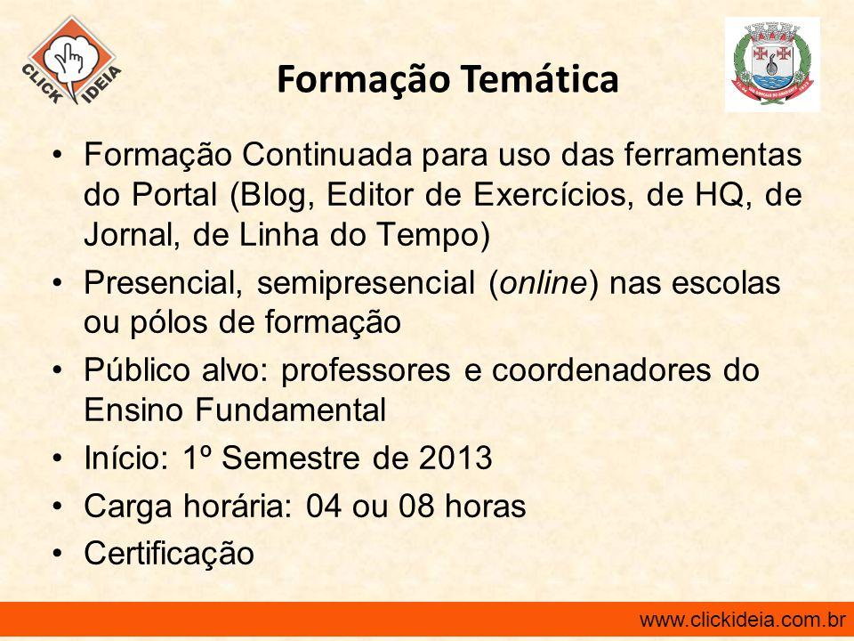 www.clickideia.com.br Formação Continuada para uso das ferramentas do Portal (Blog, Editor de Exercícios, de HQ, de Jornal, de Linha do Tempo) Presenc