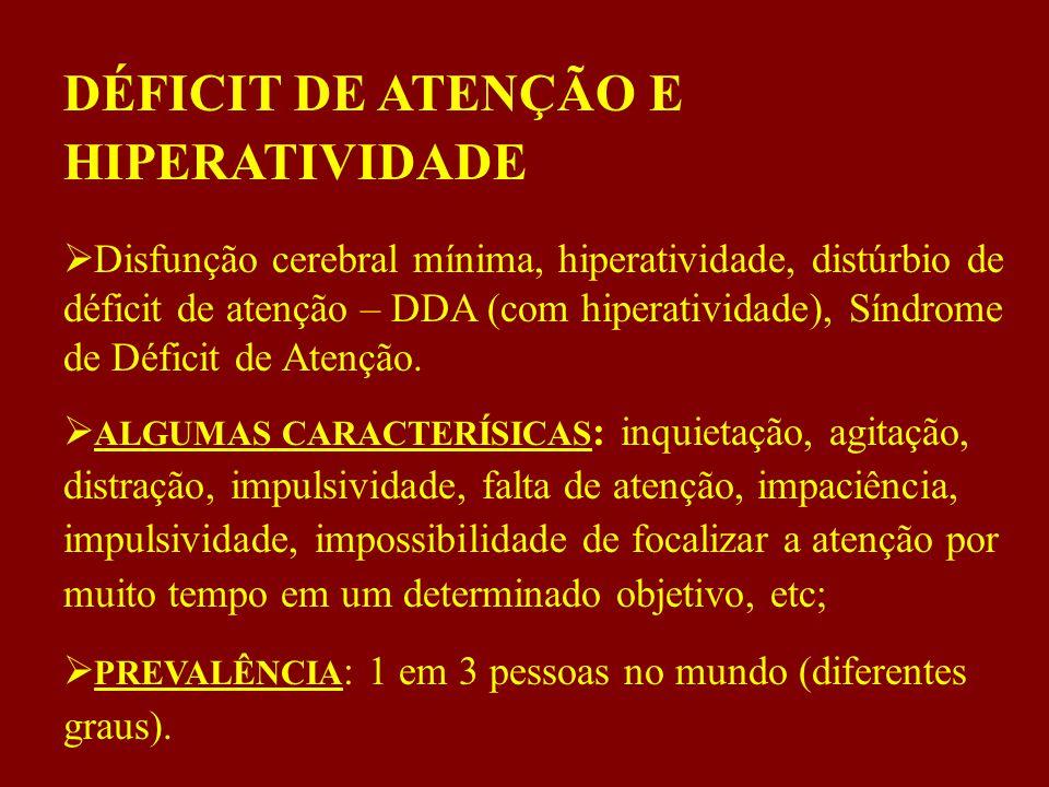 DÉFICIT DE ATENÇÃO E HIPERATIVIDADE  Disfunção cerebral mínima, hiperatividade, distúrbio de déficit de atenção – DDA (com hiperatividade), Síndrome de Déficit de Atenção.