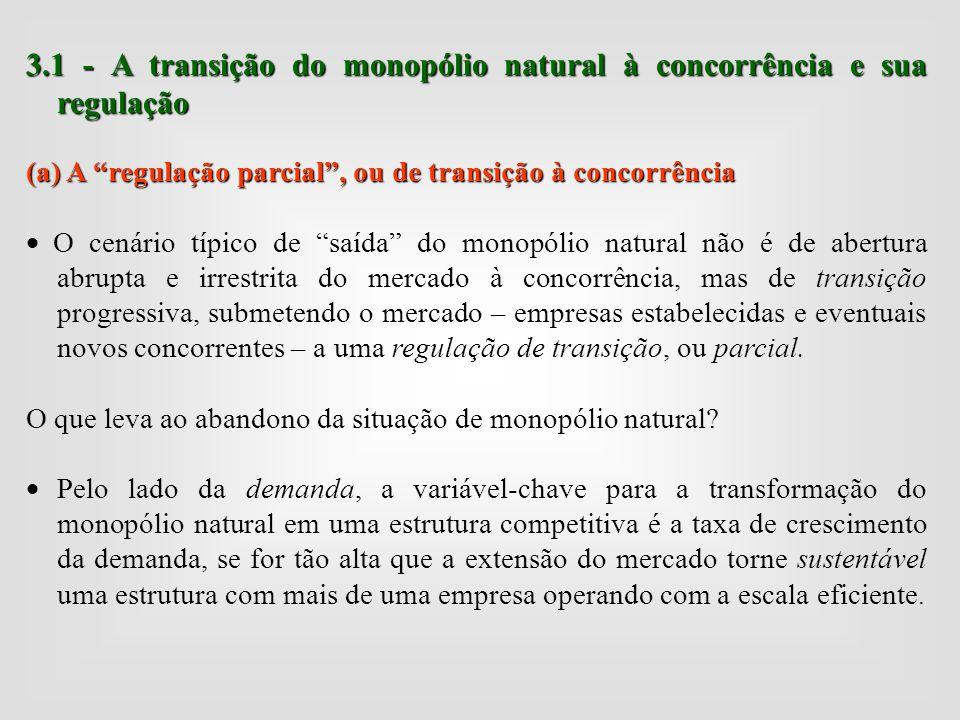 """3.1 - A transição do monopólio natural à concorrência e sua regulação (a) A """"regulação parcial"""", ou de transição à concorrência  O cenário típico de"""