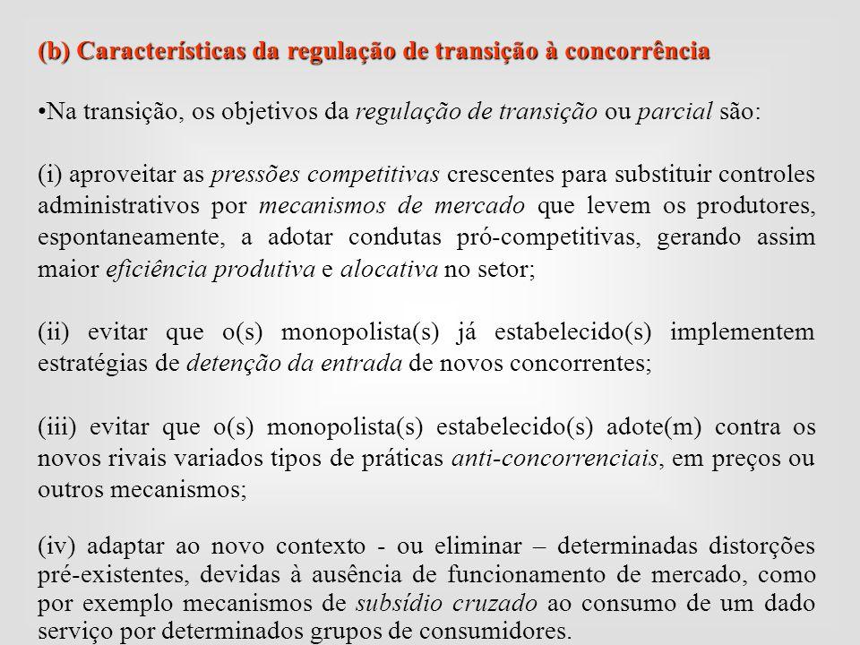 (b) Características da regulação de transição à concorrência Na transição, os objetivos da regulação de transição ou parcial são: (i) aproveitar as pr