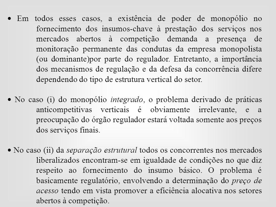  Em todos esses casos, a existência de poder de monopólio no fornecimento dos insumos-chave à prestação dos serviços nos mercados abertos à competiçã
