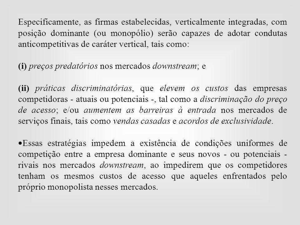 Especificamente, as firmas estabelecidas, verticalmente integradas, com posição dominante (ou monopólio) serão capazes de adotar condutas anticompetit