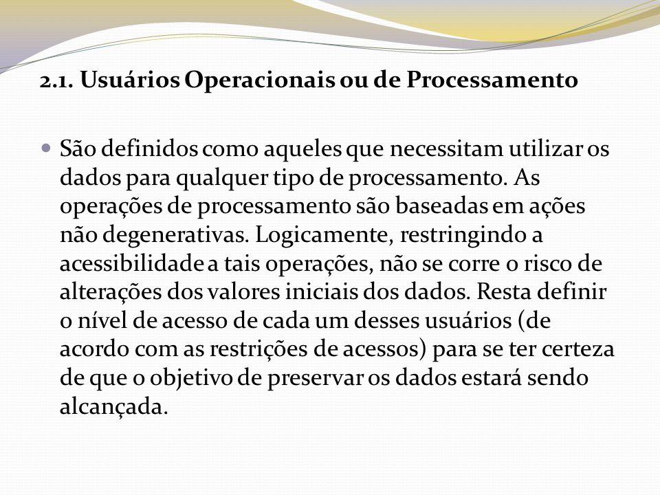 2.1. Usuários Operacionais ou de Processamento São definidos como aqueles que necessitam utilizar os dados para qualquer tipo de processamento. As ope