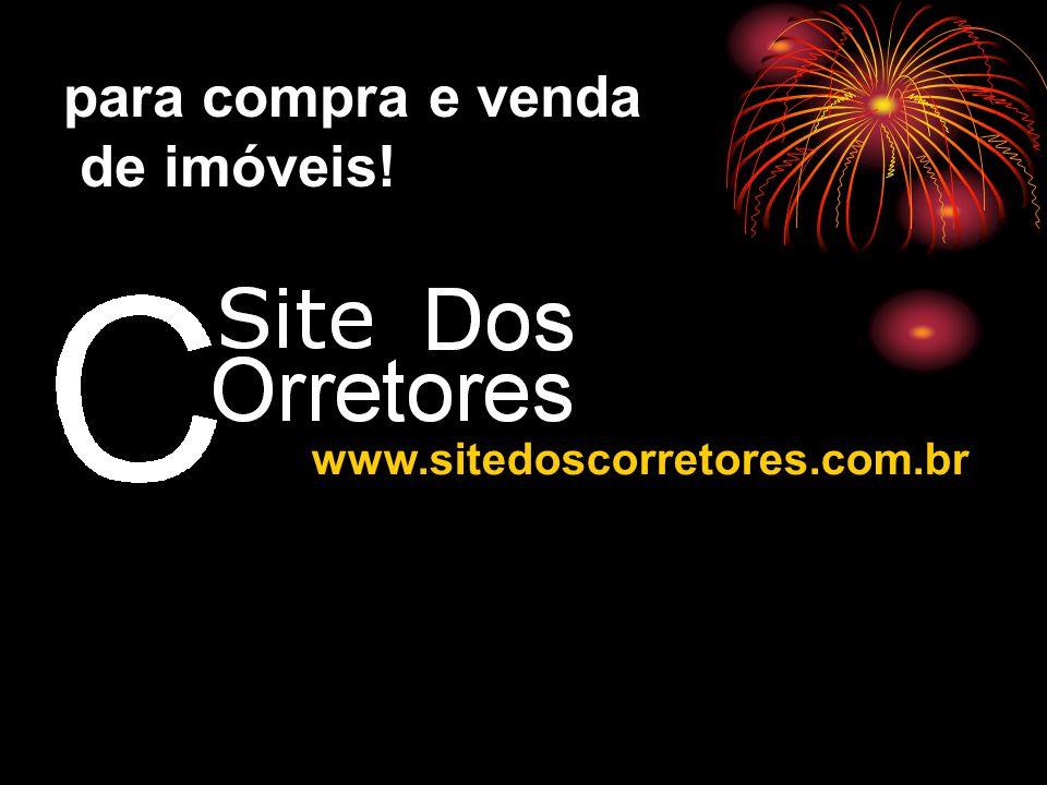 www.sitedoscorretores.com.br para compra e venda de imóveis!