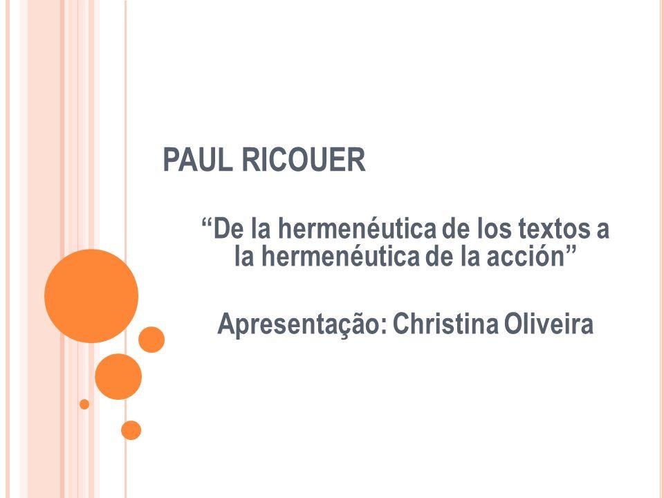 """PAUL RICOUER """"De la hermenéutica de los textos a la hermenéutica de la acción"""" Apresentação: Christina Oliveira"""