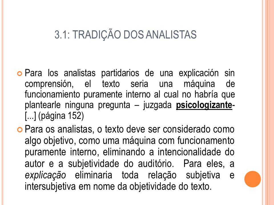 3.1: TRADIÇÃO DOS ANALISTAS Para los analistas partidarios de una explicación sin comprensión, el texto seria una máquina de funcionamiento puramente
